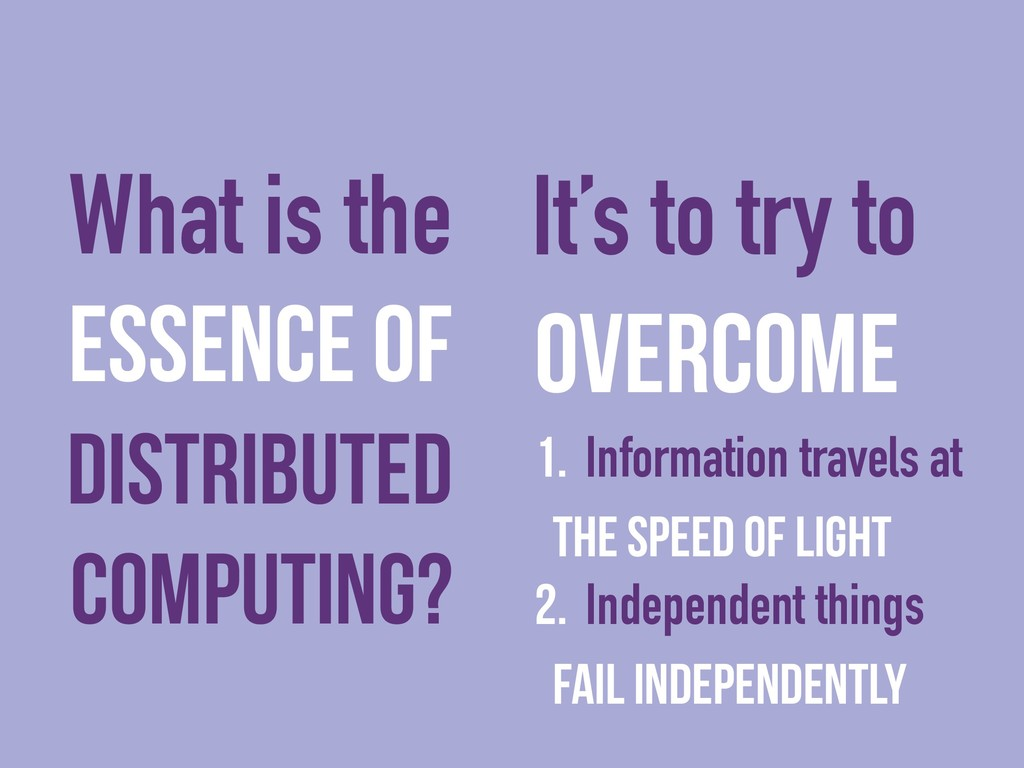 essence of distributed computing? overcome 1. I...