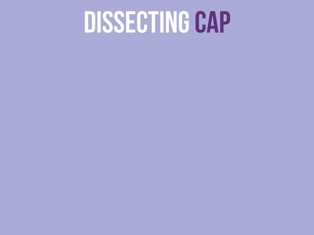 dissecting CAP