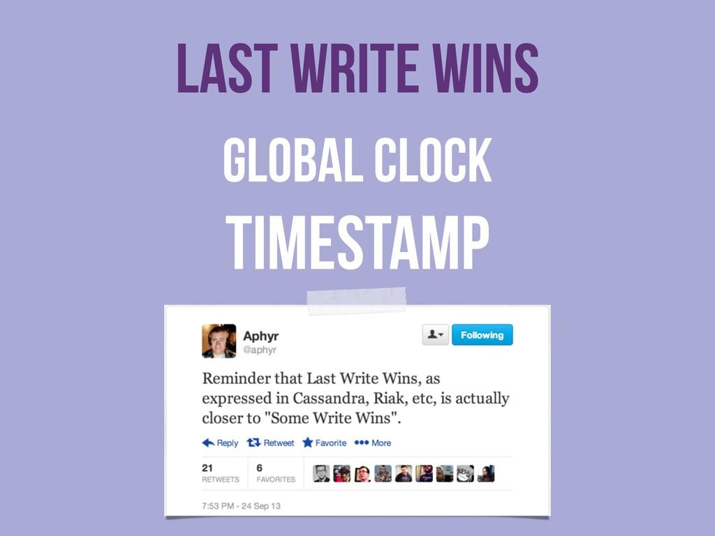 Last write wins global clock timestamp