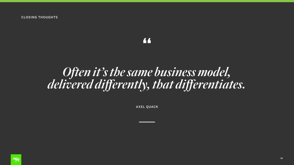 Often it's the same business model, delivered d...