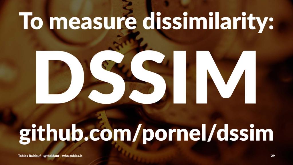 To#measure#dissimilarity: DSSIM github.com/porn...
