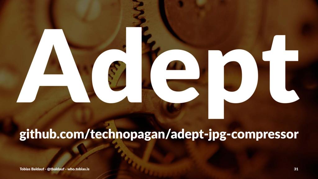 Adept github.com/technopagan/adept1jpg1compress...