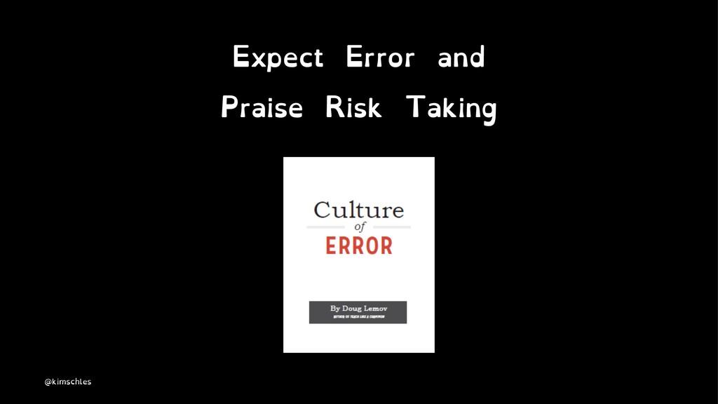 Expect Error and Praise Risk Taking @kimschles