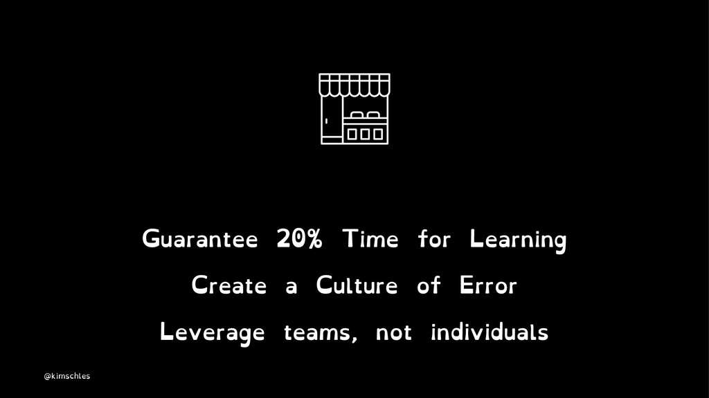 Guarantee 20% Time for Learning Create a Cultur...