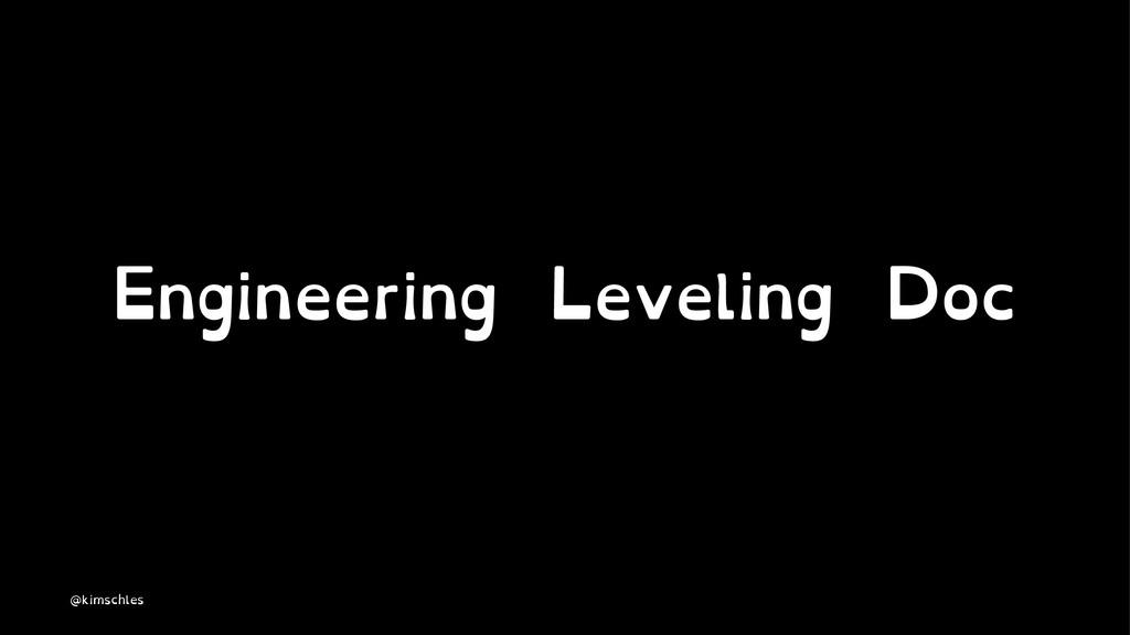 Engineering Leveling Doc @kimschles