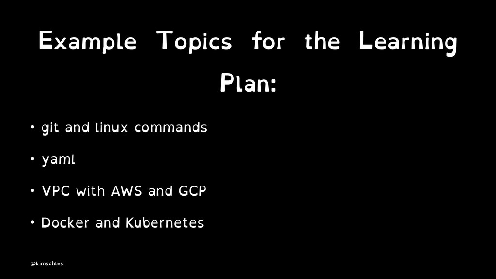 Example Topics for the Learning Plan: • git and...