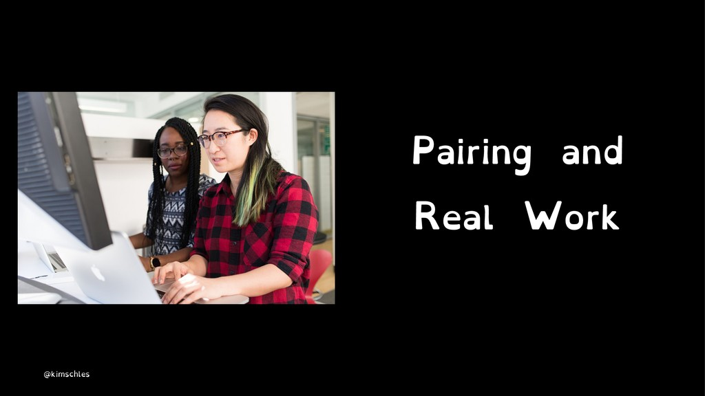 Pairing and Real Work @kimschles