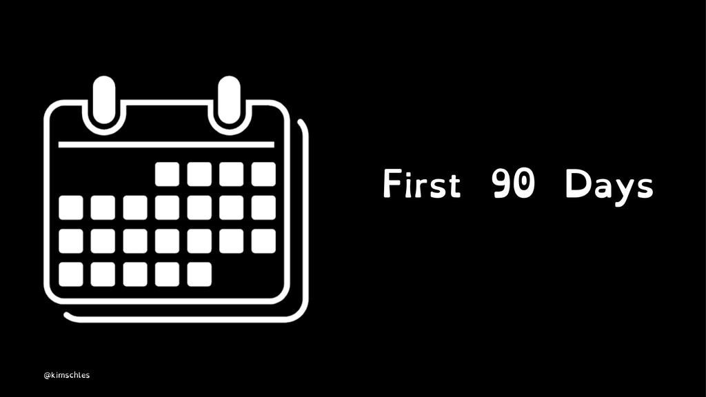 First 90 Days @kimschles