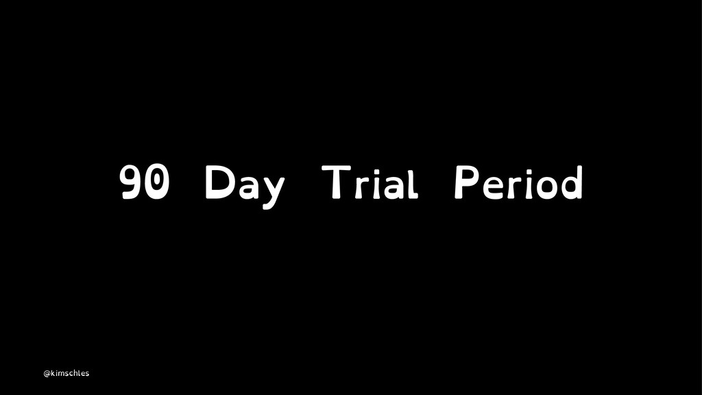 90 Day Trial Period @kimschles