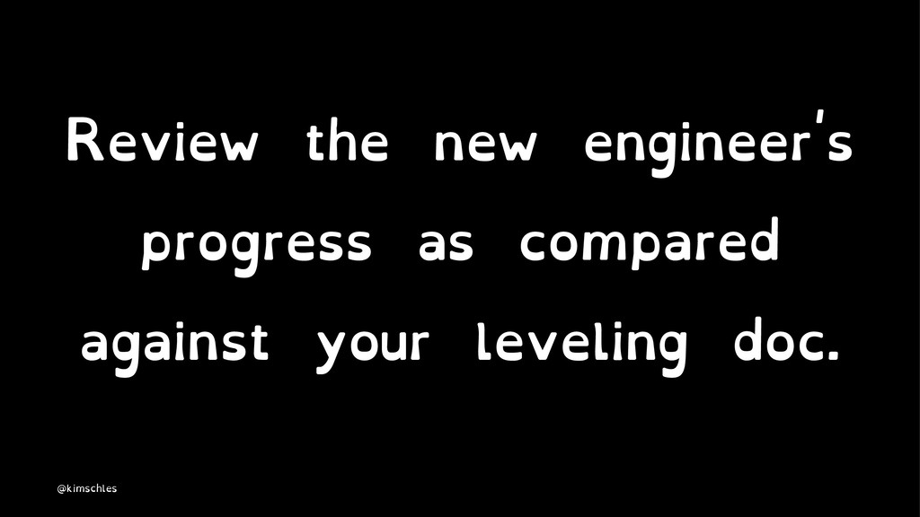 Review the new engineer's progress as compared ...