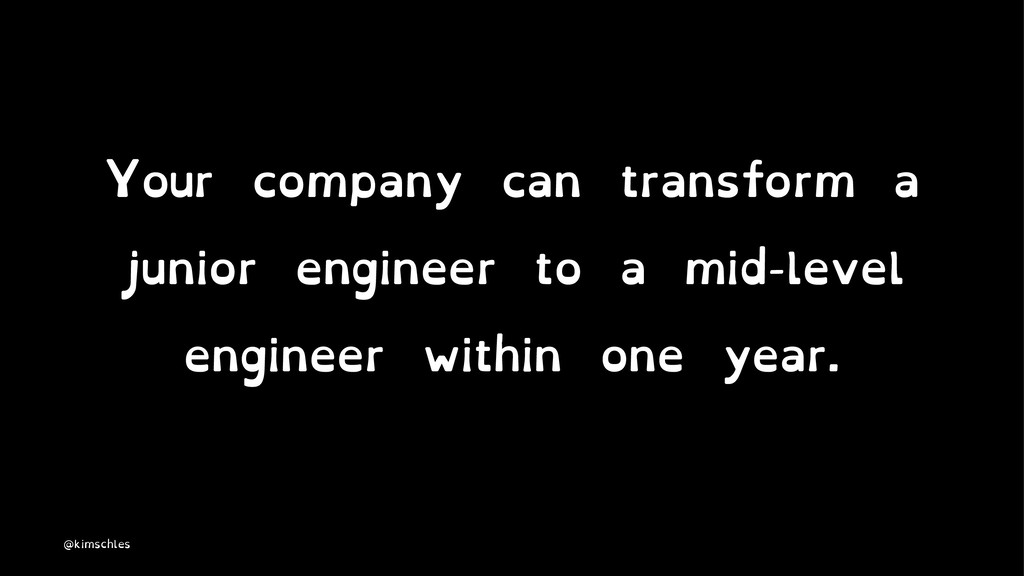 Your company can transform a junior engineer to...