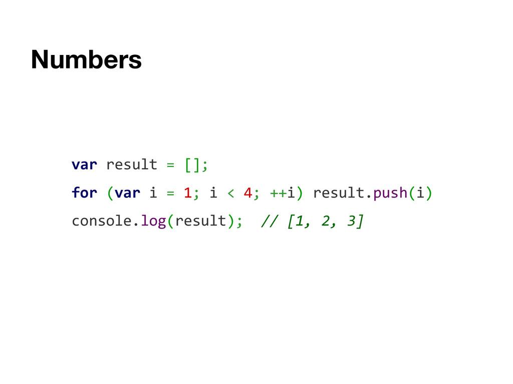 Numbers var result = []; for (var i = 1; i < 4;...