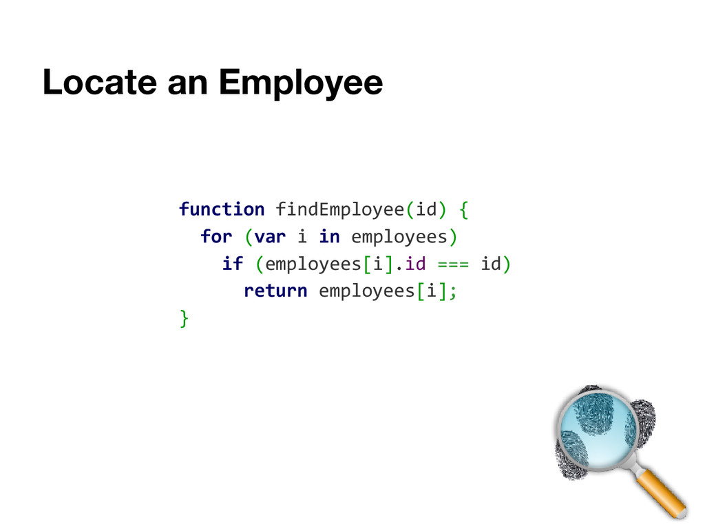 Locate an Employee function findEmployee(id) { ...