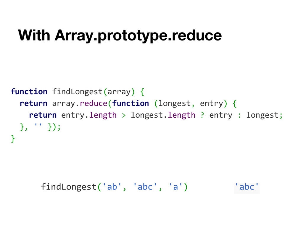 With Array.prototype.reduce function findLonges...