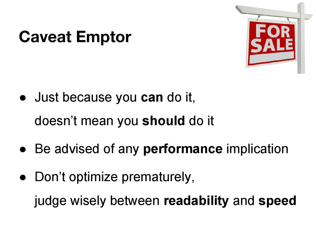 Caveat Emptor ● Just because you can do it, doe...