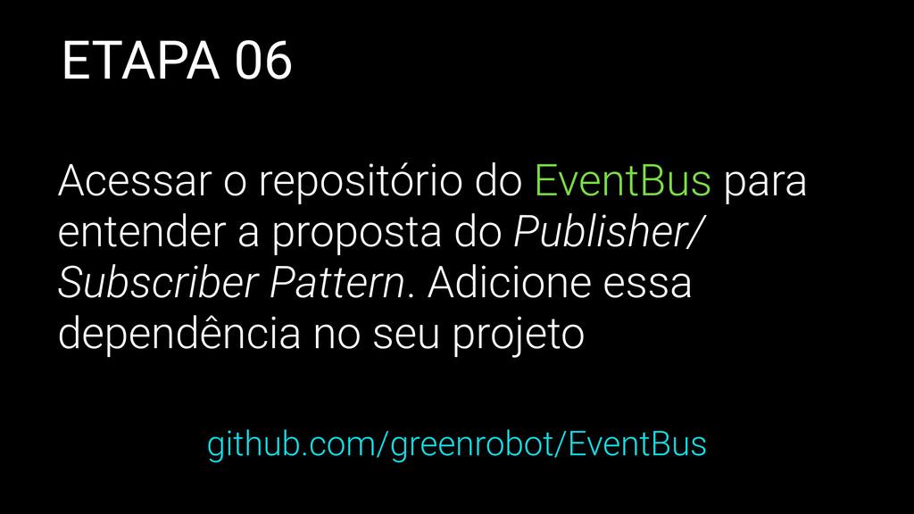 ETAPA 06 Acessar o repositório do EventBus para...