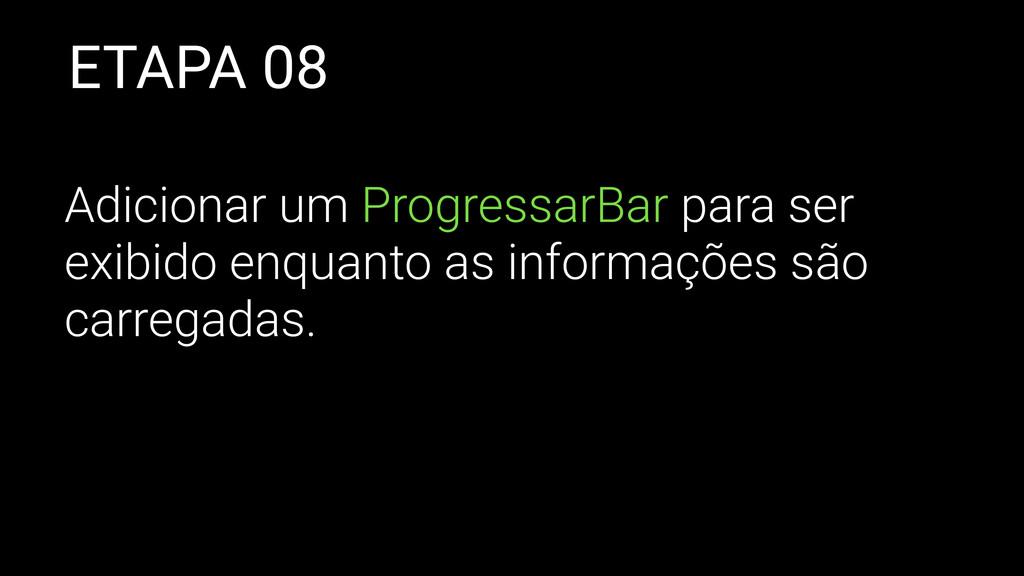 ETAPA 08 Adicionar um ProgressarBar para ser ex...