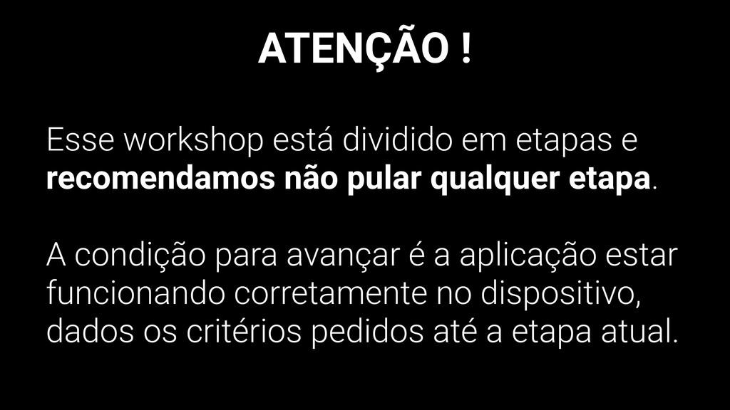 ATENÇÃO ! Esse workshop está dividido em etapas...