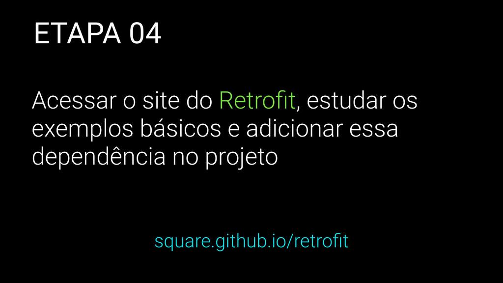 ETAPA 04 Acessar o site do Retrofit, estudar os ...