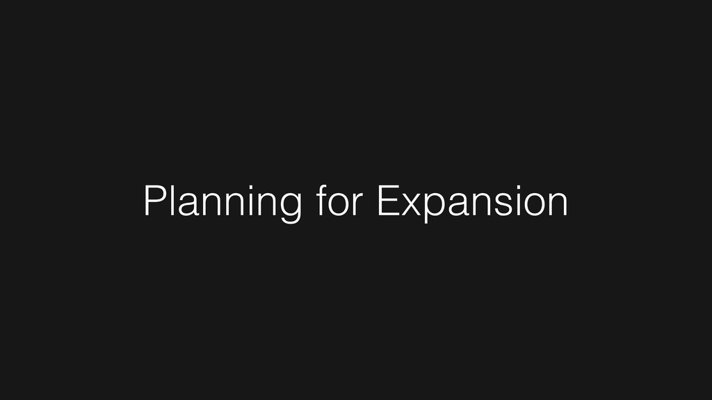 Planning for Expansion