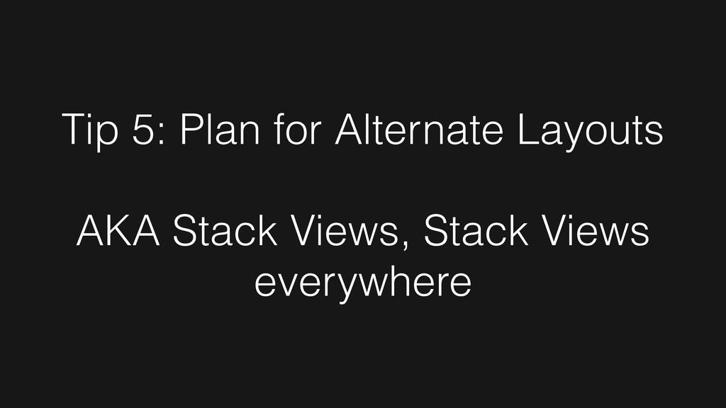 Tip 5: Plan for Alternate Layouts AKA Stack Vie...