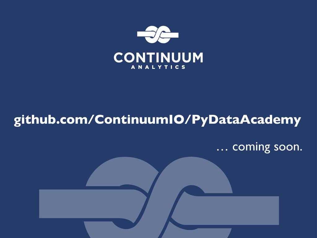 github.com/ContinuumIO/PyDataAcademy … coming s...