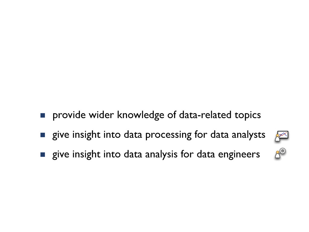 ■ provide wider knowledge of data-related topic...