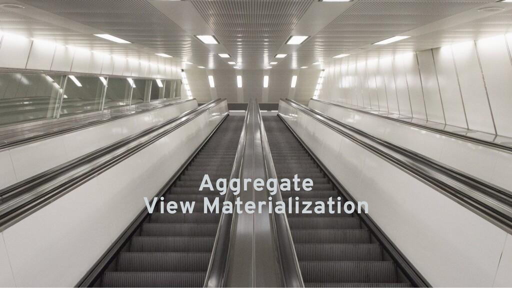 Aggregate View Materialization