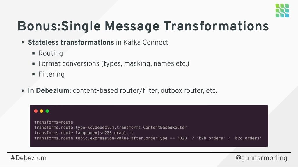 @gunnarmorling Bonus:Single Message Transformat...