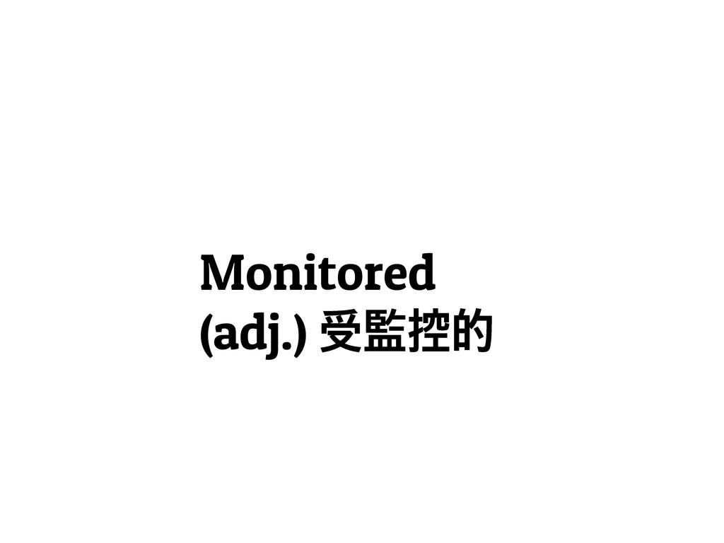 Monitored (adj.) ᗀස໓᧣