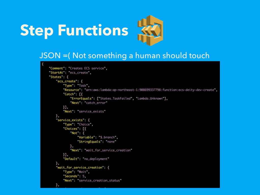 Step Functions JSON =( Not something a human sh...