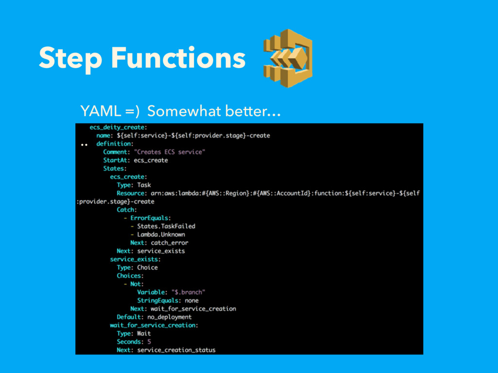Step Functions YAML =) Somewhat better… ..