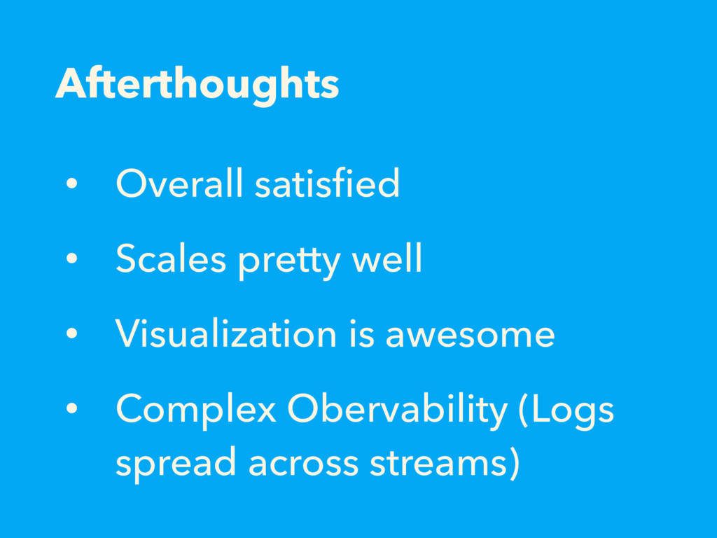 Afterthoughts • Overall satisfied • Scales prett...