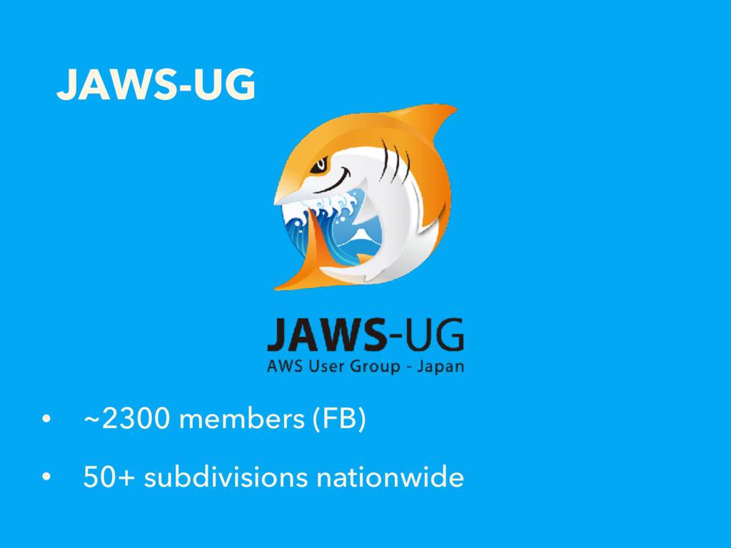 JAWS-UG • ~2300 members (FB) • 50+ subdivisions...