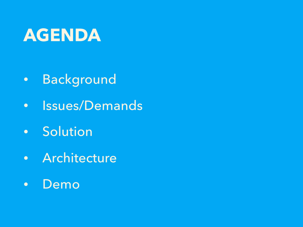 AGENDA • Background • Issues/Demands • Solution...
