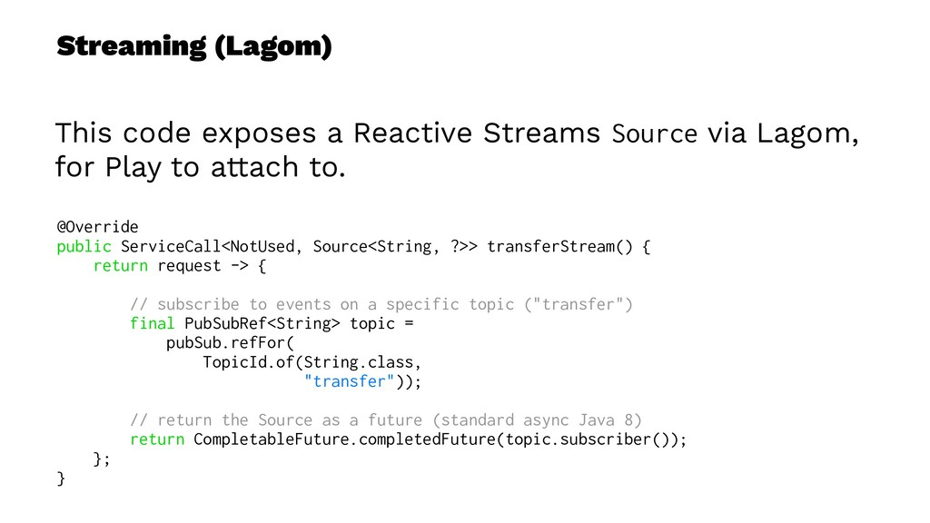 Streaming (Lagom) This code exposes a Reactive ...