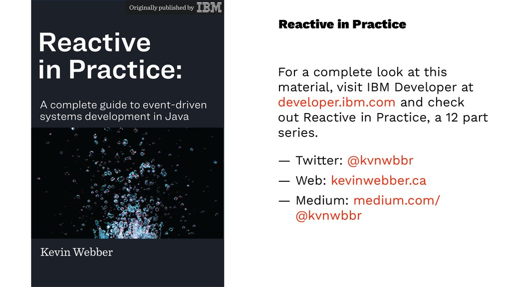 Reactive in Practice For a complete look at thi...