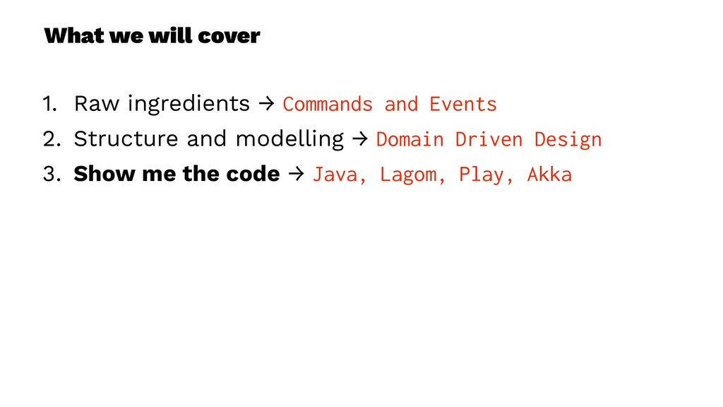 What we will cover 1. Raw ingredients → Command...