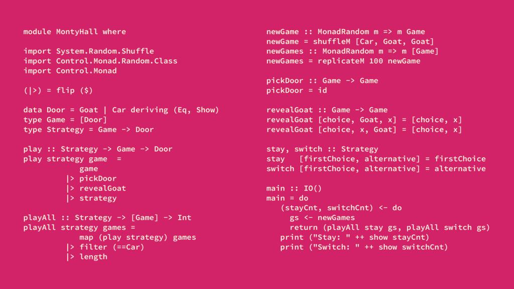 module MontyHall where newGame :: MonadRandom m...