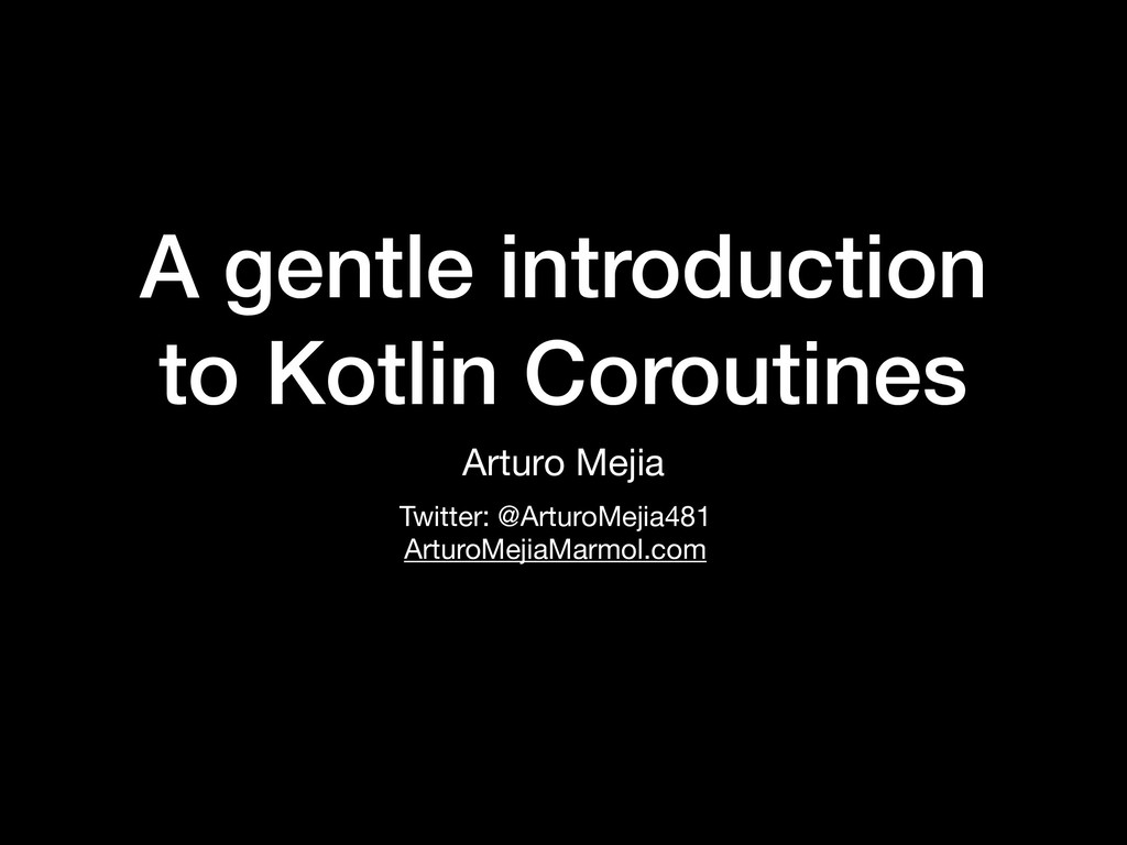 A gentle introduction to Kotlin Coroutines Artu...