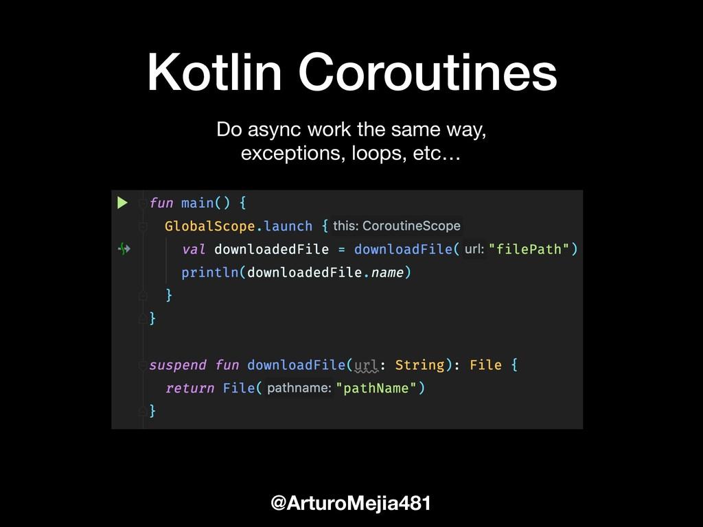@ArturoMejia481 Kotlin Coroutines Do async work...