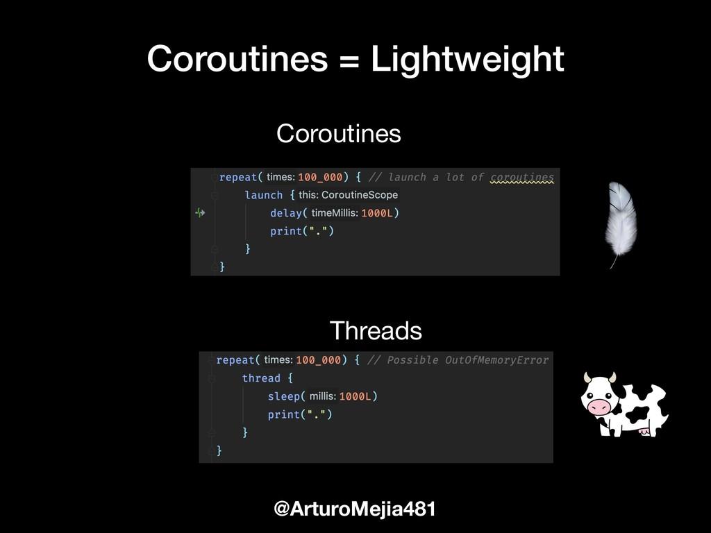 Coroutines = Lightweight @ArturoMejia481 Thread...