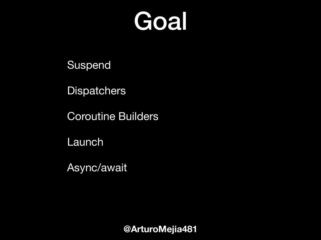 Goal @ArturoMejia481 Suspend  Dispatchers  Coro...