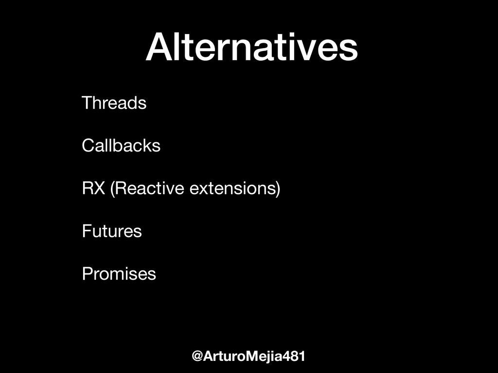 Alternatives @ArturoMejia481 Threads  Callbacks...