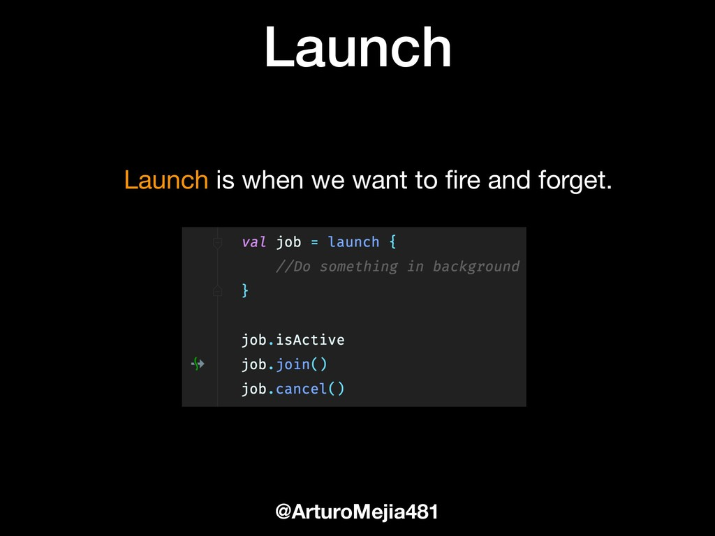 Launch @ArturoMejia481 Launch is when we want t...