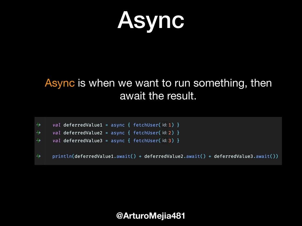 Async @ArturoMejia481 Async is when we want to ...