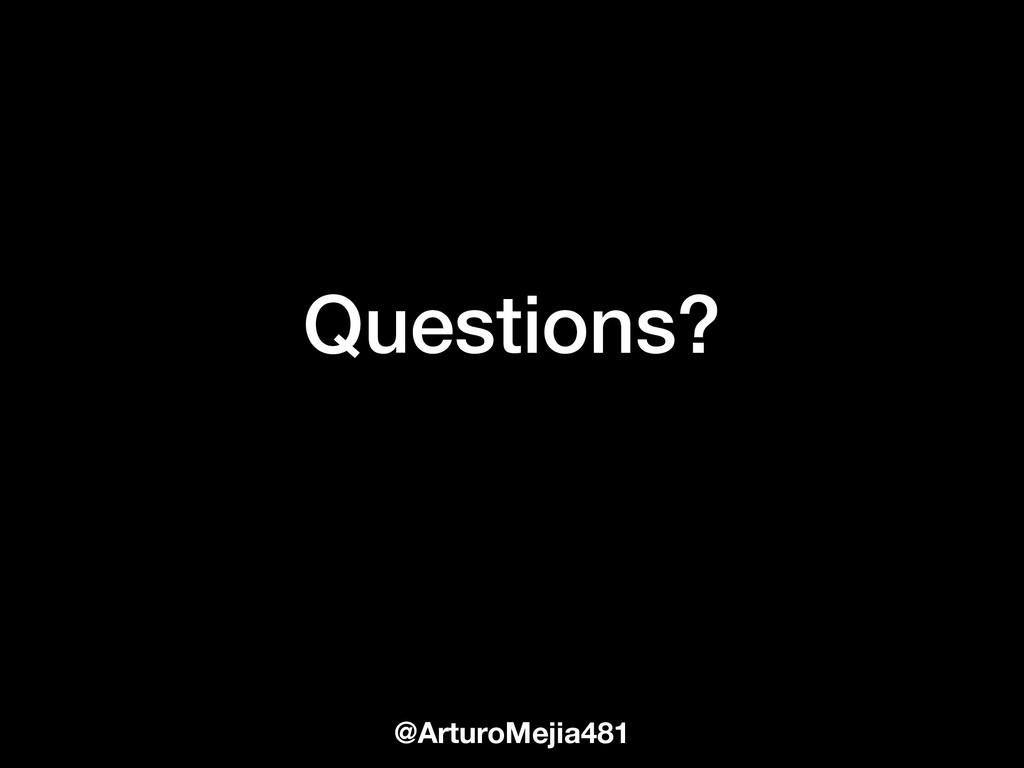 Questions? @ArturoMejia481
