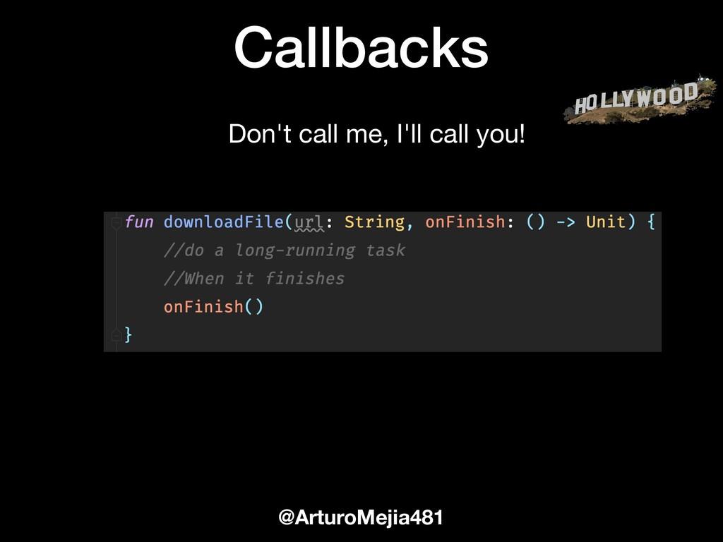 Callbacks @ArturoMejia481 Don't call me, I'll c...