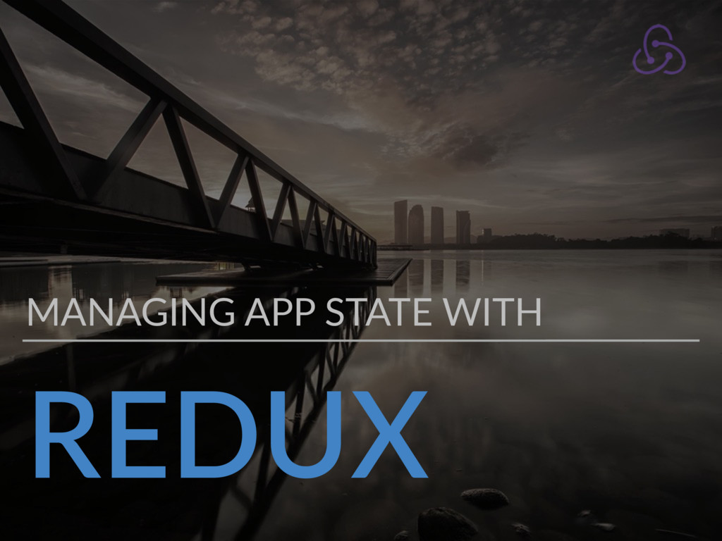 REDUX MANAGING APP STATE WITH