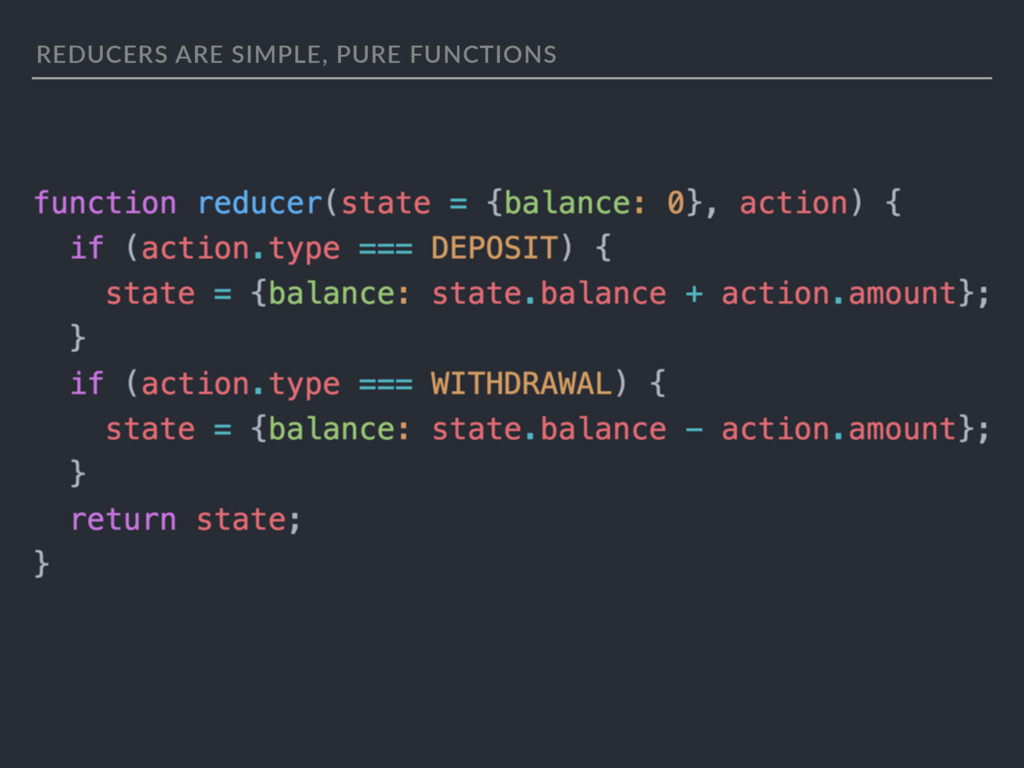 REDUCERS ARE SIMPLE, PURE FUNCTIONS